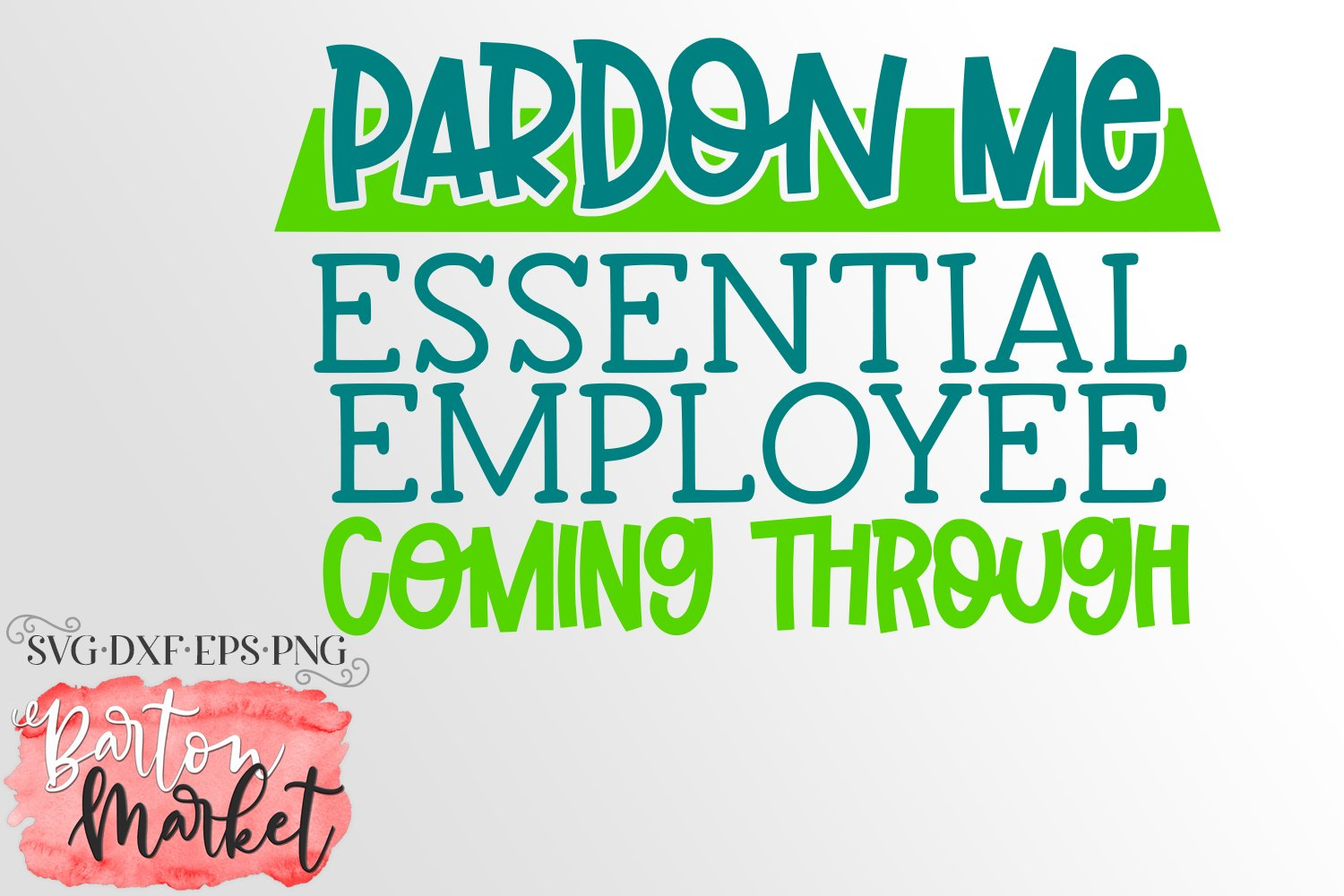 Pardon Me Essential Employee Coming Through SVG DXF EPS PNG example image 2