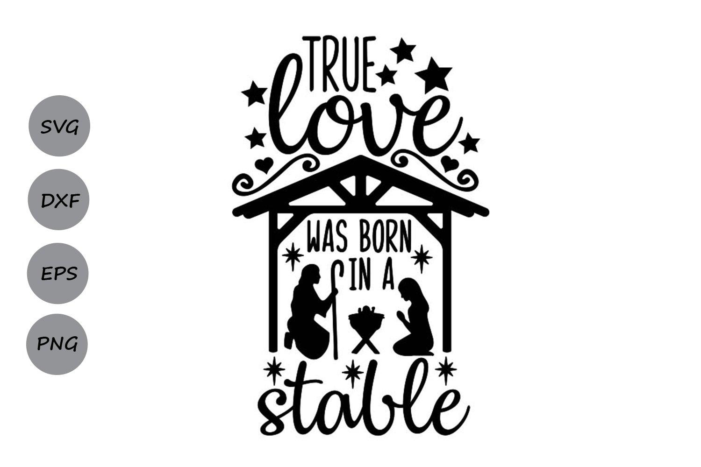 True Love Was Born In A Stable Svg Christmas Svg Jesus Svg 347562 Cut Files Design Bundles