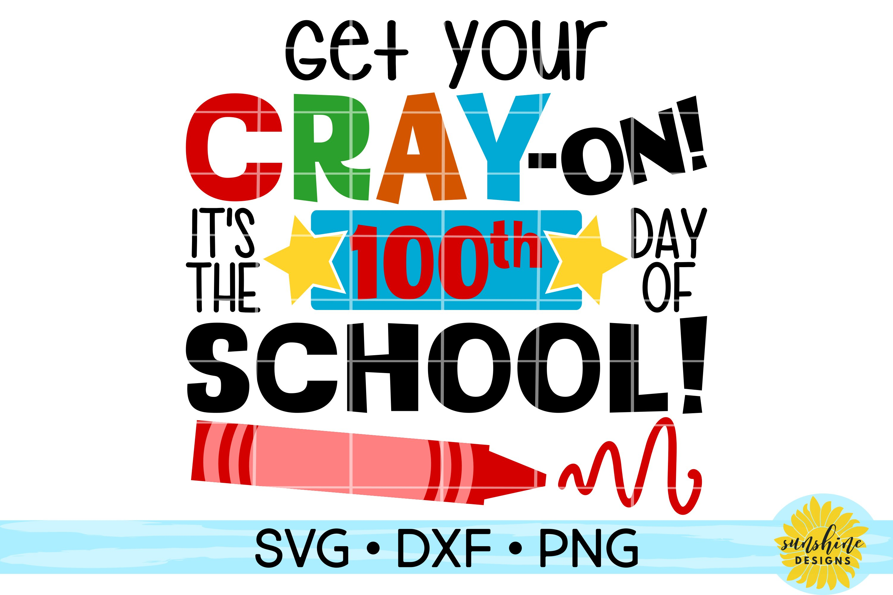 Get Your Cray On It S The 100th Day Of School Svg Dxf Png 197255 Svgs Design Bundles