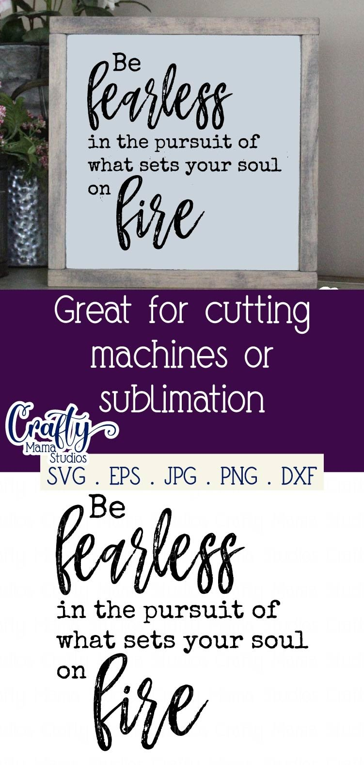View Be Fearless With The Pursuit Of What Sets Your Soul On Fire Cut File And Printable PNG