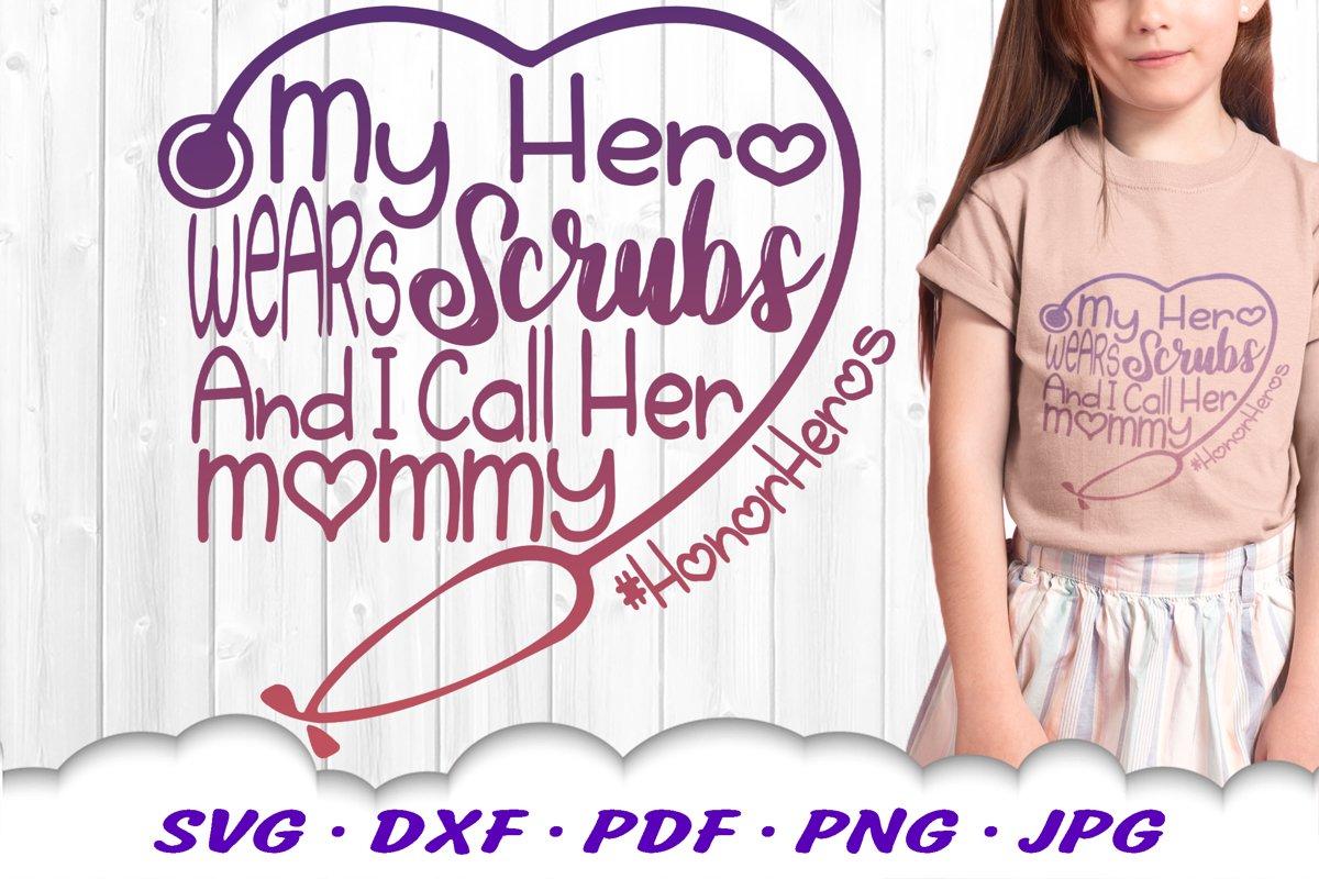My Hero Scrubs Nurse Mom Stethoscope SVG DXF Cut Files example image 1