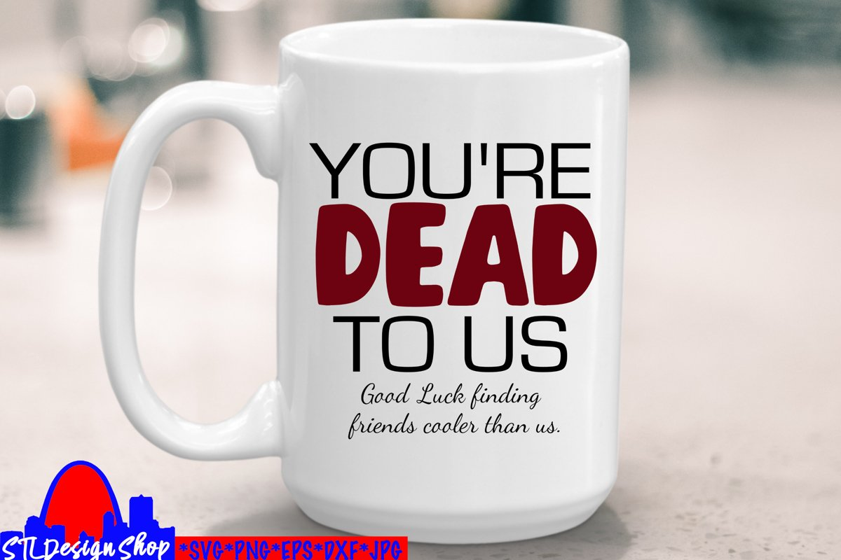 You're Dead to Us, Friends going away gift, svg cut file example image 1