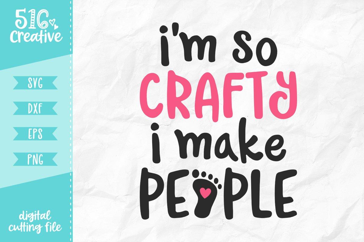 I'm So Crafty I Make People SVG DXF EPS PNG example image 1