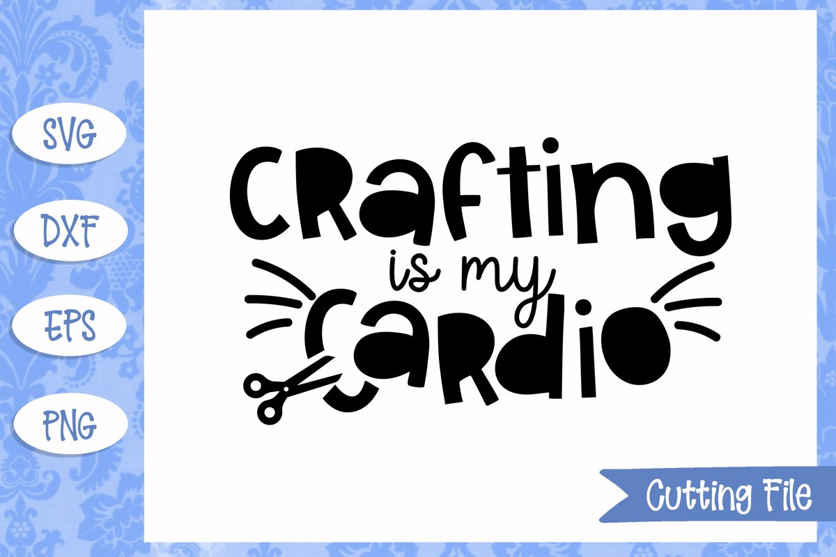 Crafting Is My Cardio Svg File
