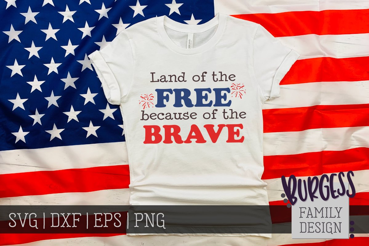 Land Of The Free Because Of The Brave Svg Dxf Eps Png 644524 Svgs Design Bundles