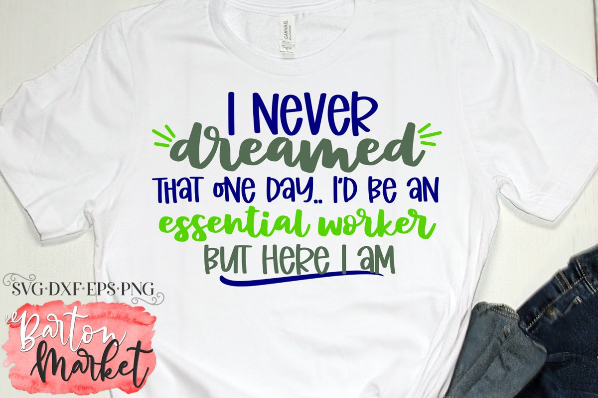 I Never Dreamed I'd Be An Essential Worker SVG DXF EPS PNG example image 1