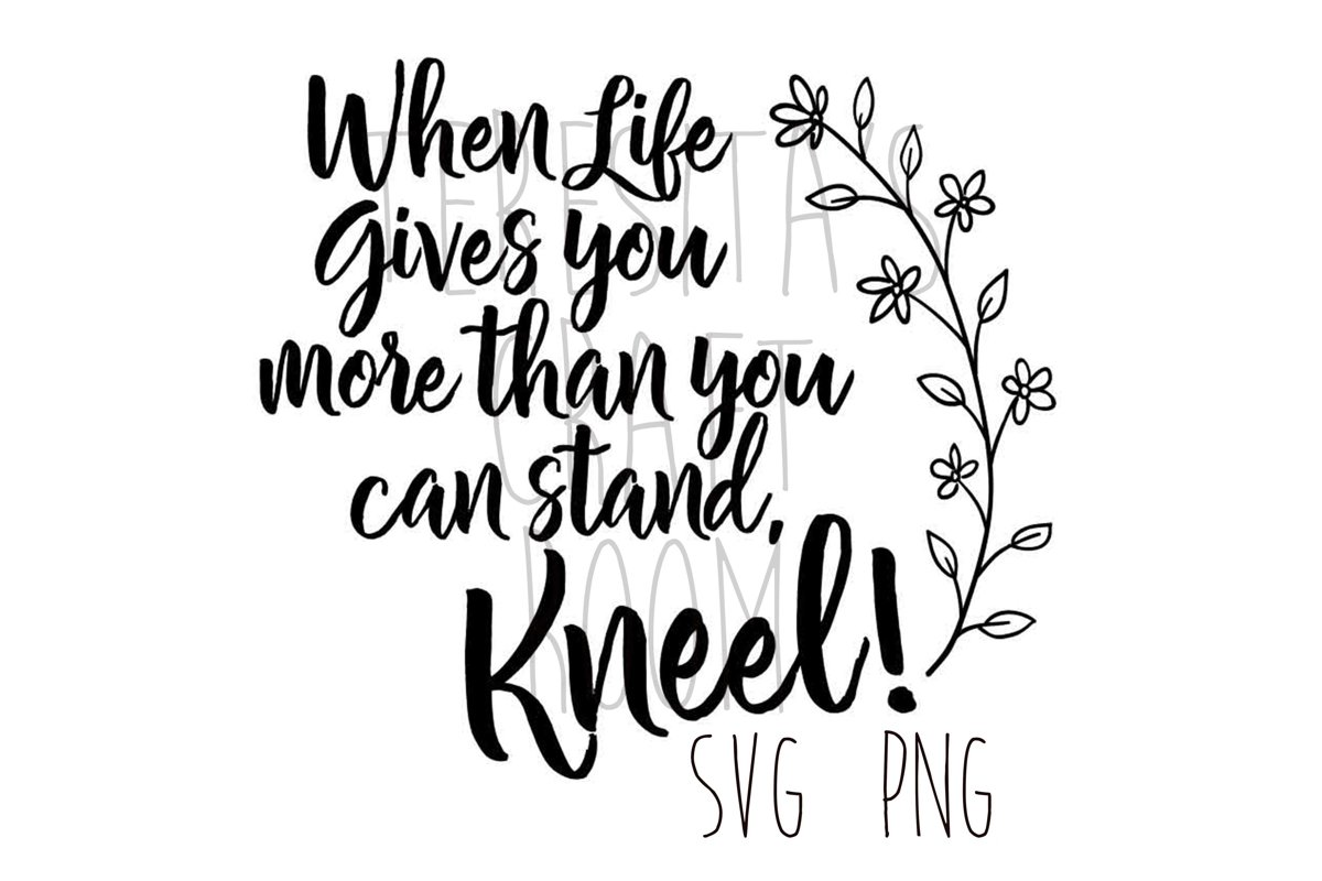When Life Gives You More Than You Can Stand, Kneel example image 1
