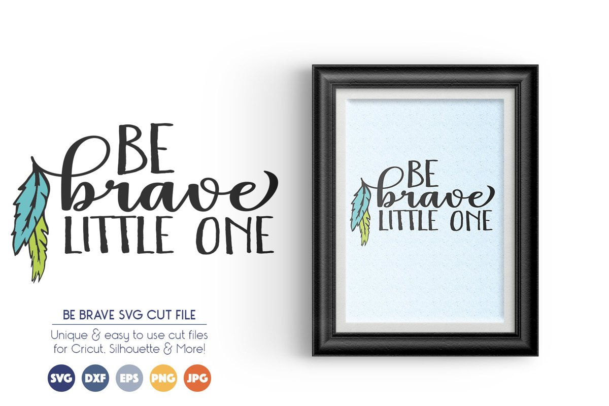 Be Brave Little One - SVG Cut Files example image 1