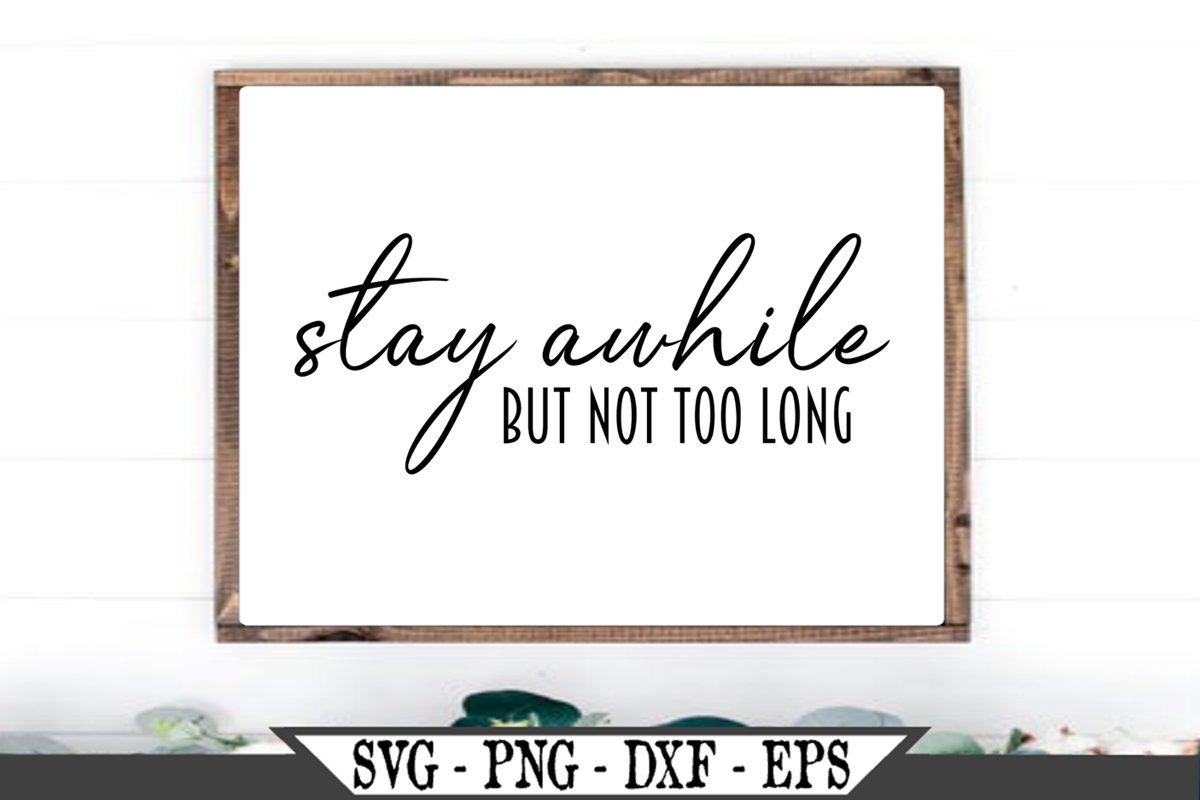 Stay Awhile But Not Too Long Funny SVG example image 1