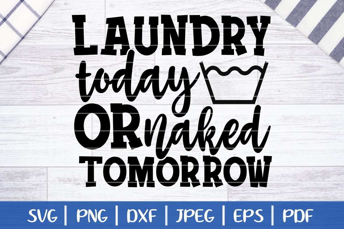 Laundry Today or Naked Tomorrow SVG, Digital Cut File