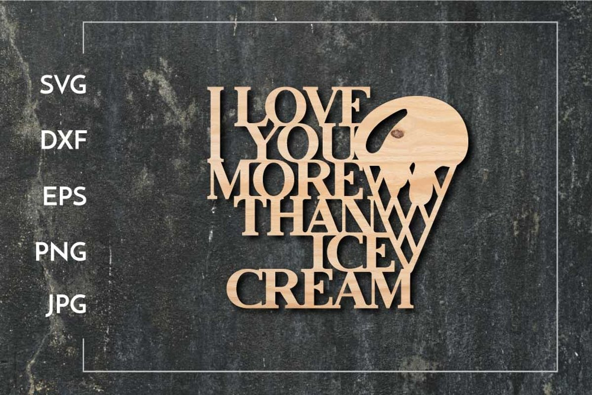 Download I Love You More Than Ice Cream Svg Paper Cut Laser Cut