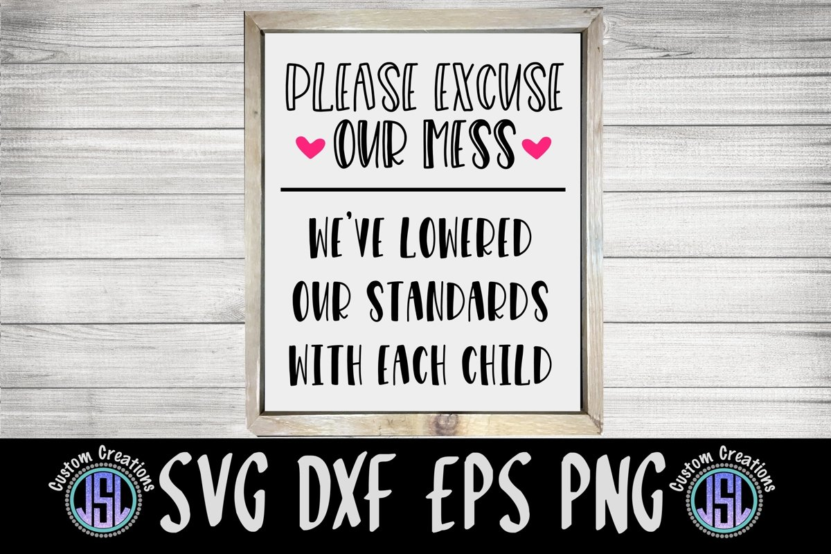 Please Excuse Our Mess | Mom SVG File | SVG DXF EPS PNG example image 1