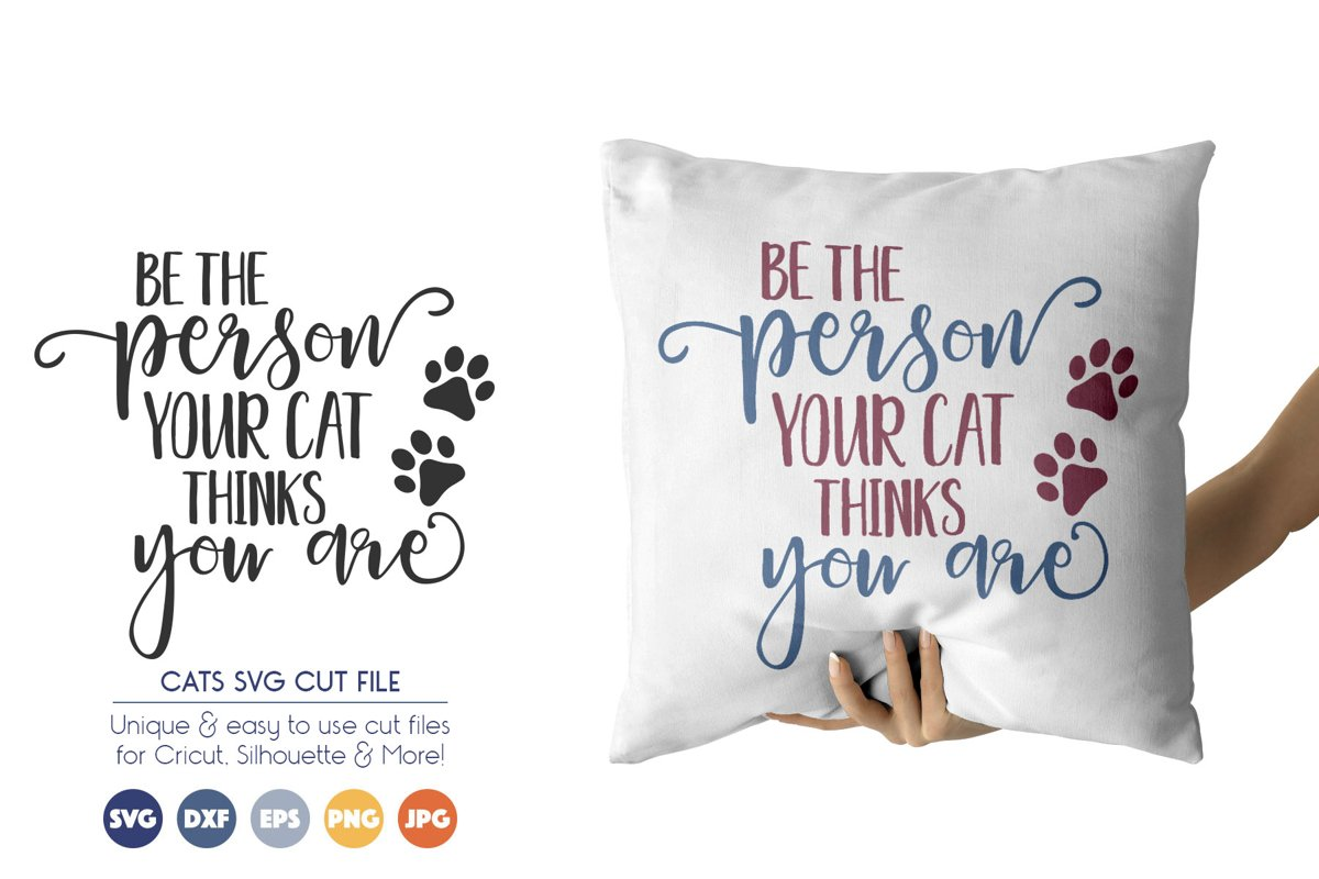 Cat SVG Files - Be the person Your Cat Thinks You Are example image 1