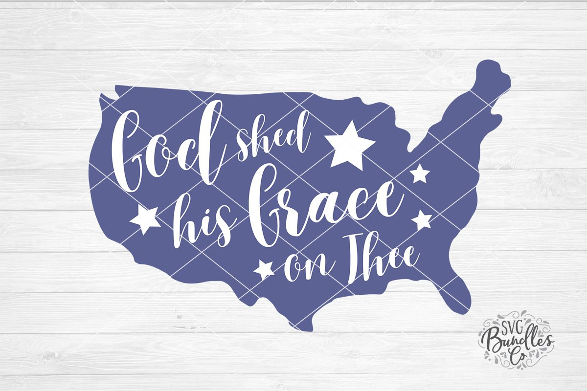 God Shed His Grace On Thee - 4th of July SVG DXF PNG example image 1