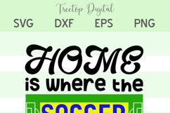 Home is Where the Soccer Field Is - A Soccer, Sports SVG Product Image 5