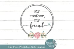 My Mother My Friend SVG, png, sublimation, printable, JPEG Product Image 4
