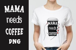 Mama needs coffee PNG, Sublimation. Product Image 1
