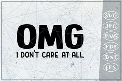 Sarcastic Quote SVG Cutting File - OMG I don't care at all Product Image 2