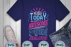 Make Today So Awesome Yesterday Is Jealous! SVG Design Product Image 1