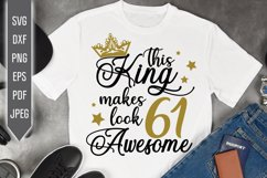 61st Birthday Svg. This King makes 61 look Awesome, dxf Product Image 1