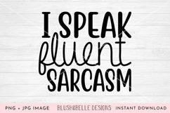I Speak Fluent Sarcasm - PNG, JPG Product Image 1