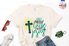 I don't need luck I've got jesus - St. Patrick's Day SVG EPS Product Image 2