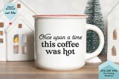 Once Upon a Time This Coffee was Hot Mug SVG, Mom Mug Product Image 1
