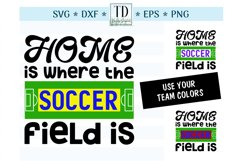 Home is Where the Soccer Field Is - A Soccer, Sports SVG Product Image 1