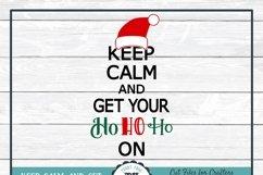 Keep Calm and Get Your Ho Ho Ho On, Christmas SVG Cut File Product Image 4
