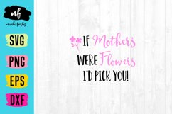 If Mother's Were Flowers SVG Cut File Product Image 1