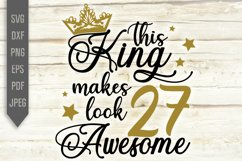 27th Birthday Svg. This King makes 27 look Awesome, dxf Product Image 2