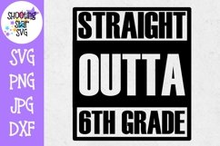 Straight Outta 6th Grade - Last Day of School SVG Product Image 1