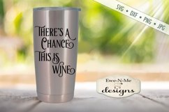 There's A Chance This Is Wine Tumbler Design SVG DXF File Product Image 1
