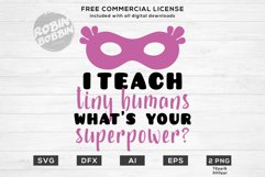 I Teach Tiny Humans - What's Your Superpower - Teacher SVG Product Image 1