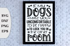 If My Dogs Make You Uncomfortable, I'd Be Happy To Lock You Product Image 1
