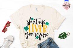 Shut up liver you're fine - St. Patrick's Day SVG EPS DXF Product Image 2