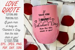 Love Quote SVG If your man is busy on Valentines Day. Product Image 4
