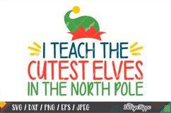 Teacher Christmas SVG, I Teach The Cutest Elves SVG DXF PNG Product Image 1