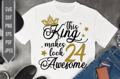 24th Birthday Svg. This King makes 24 look Awesome, dxf Product Image 1