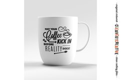 May Coffee Kick in Before Reality Does - SVG cutfile design Product Image 2