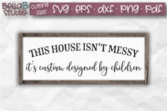 Home SVG, This House Isn't Messy It's Custom Designed SVG Product Image 1
