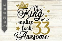 33rd Birthday Svg. This King makes 33 look Awesome, dxf Product Image 2