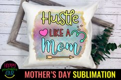 Hustle Like a Mom-Mothers Day Sublimation -Mom Sublimation Product Image 3