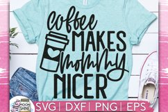 Coffee Makes Mommy Nicer SVG DXF PNG EPS Cutting Files Product Image 1