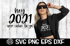 Hey 2021 - We're Coming For You - SVG PNG EPS DXF Product Image 1