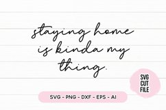 Funny Quote SVG - Staying Home Is Kinda My Thing Product Image 1