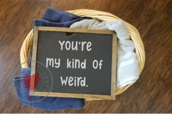 You're My Kind Of Weird - SVG - Funny Product Image 2