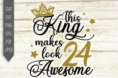 24th Birthday Svg. This King makes 24 look Awesome, dxf Product Image 2