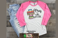 Pray until the rolls get cold Christian Dye Sublimation PNG Product Image 6