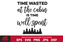 Time Wasted at the Cabin is Time Well Spent SVG Cutting File Product Image 1